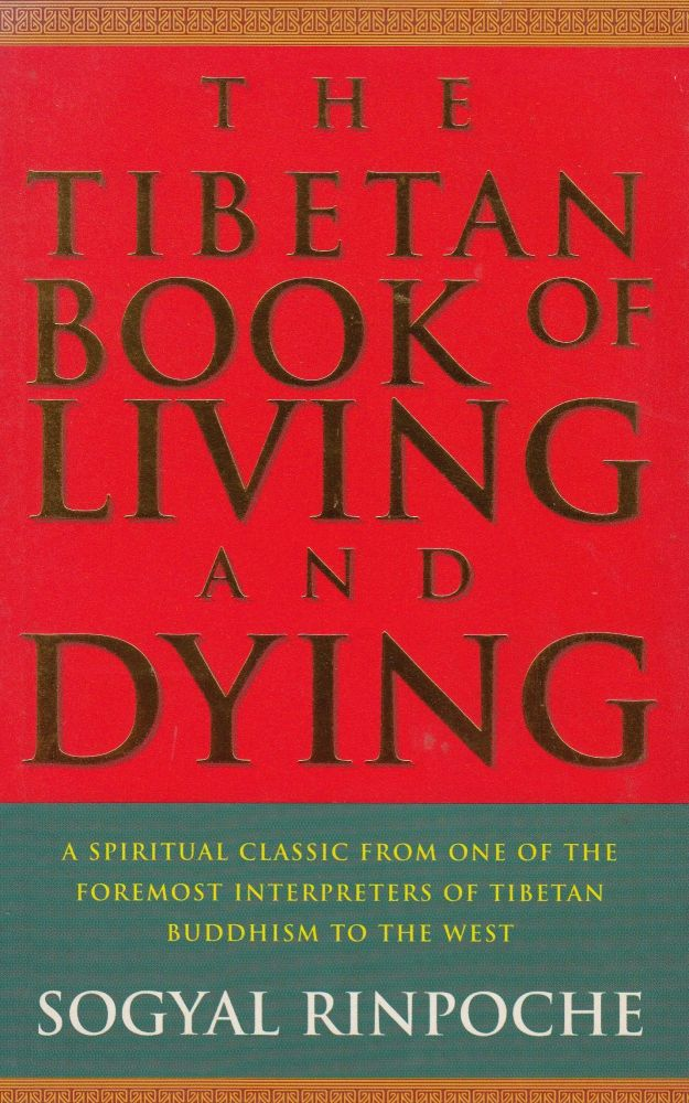 The Tibetan Book of Living and Dying. Sogyal Rinpoche.
