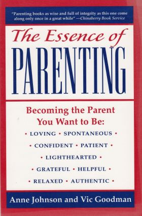 The Essence of Parenting. Vic Goodman Anne Johnson