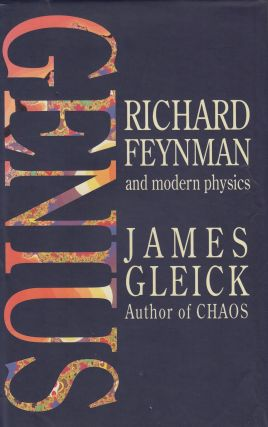Genius: Richard Feynman and Modern Physics. James Gleick