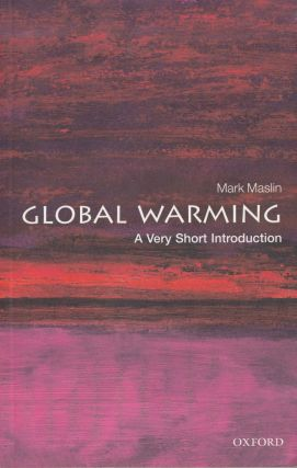 Global Warming: A Very Short Introduction. Mark Maslin
