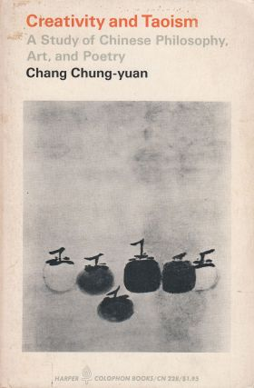 Creativity and Taoism: A Study of Chinese Philosophy, Art, and Poetry. Chang Chung-yuan.