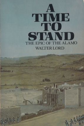 A Time to Stand: The Epic of the Alamo. Walter Lord.