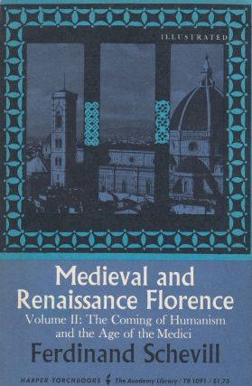 Medieval and Renaissance Florence: Volume II - The Coming of Humanism and the Age of the Medici....