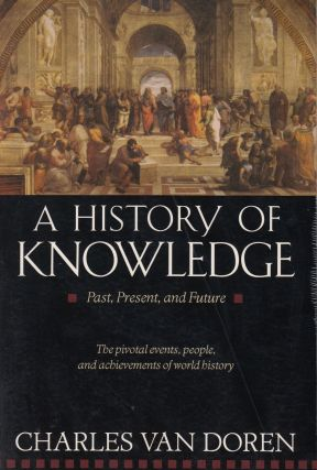 A History of Knowledge: Past, Present and Future (The Pivotal Events, People, and Achievements or...