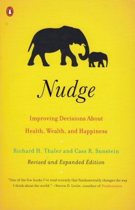 Nudge: Improving Decisions About Health, Wealth, and Happiness. Cass R. Sunstein Richard H. Thaler