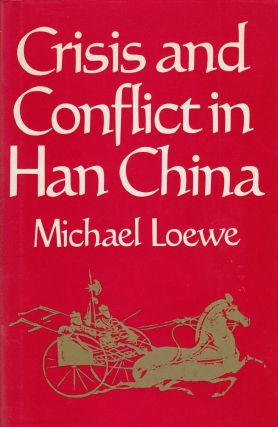 Crisis and Conflict in Han China. Michael Loewe