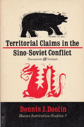 Territorial Claims in the Sino-Soviet Conflict (Hoover Institution Studies: 7). Dennis J. Doolin
