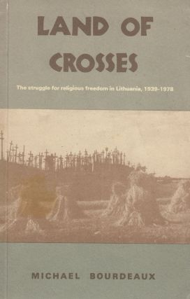 Land of Crosses: The Struggle for Religious Freedom in Lithuania, 1939-1978. Michael Bourdeaux