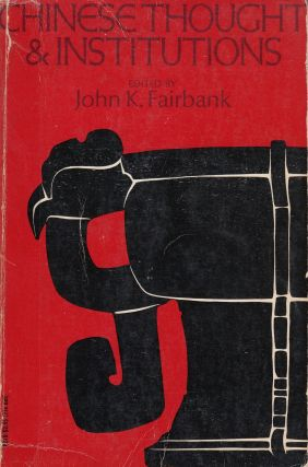 Chinese Thought and Institutions. John K. Fairbank