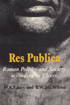 Res Publica: Roman Politics and Society According to Cicero. B. W. J. G. Wilson W K. Lacey
