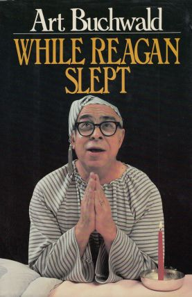 While Reagan Slept. Art Buchwald