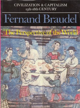 Civilization and Capitalism: The Perspective of the World (Volume III). Fernand Braudel