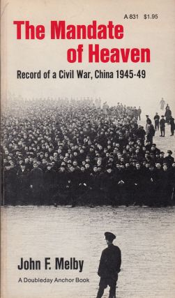 The Mandate of Heaven: Record of a Civil War, China 1945-49. John F. Melby