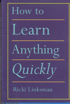How to Learn Anything Quickly. Ricki Linksman