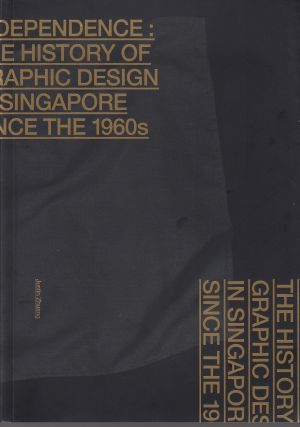 Independence: The History of Graphic Design In Singapore Since the 1960s. Justin Zhuang