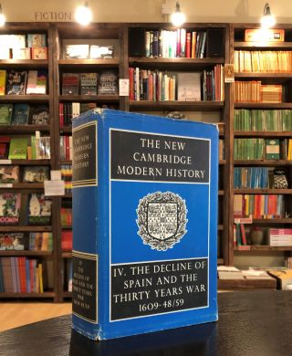 The New Cambridge Modern History: Volume IV, The Decline of Spain and the Thirty Years War...