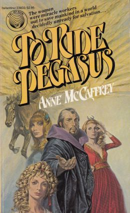 To Ride Pegasus. Anne McCaffrey