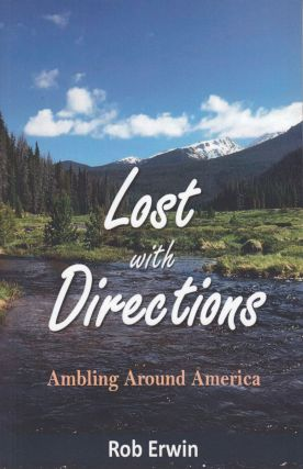 Lost with Directions: Ambling Around America. Bob Erwin