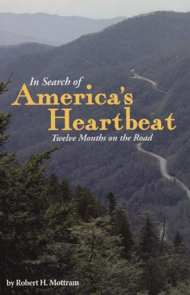 In Search of American's Heartbeat: 12 Months on the Road. Mottram Robert H