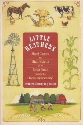 Little Heathens: Hard Times and High Spirits on an Iowa Farm During the Great Depression. Mildred...