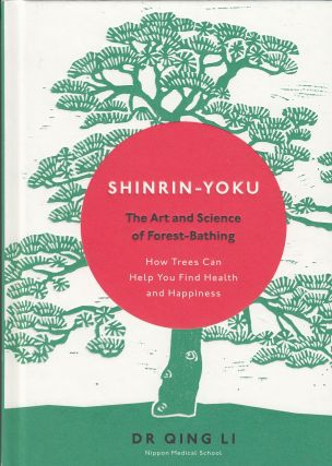 Shinrin-Yoku: The Art and Science of Forest-Bathing. Dr Qing Li
