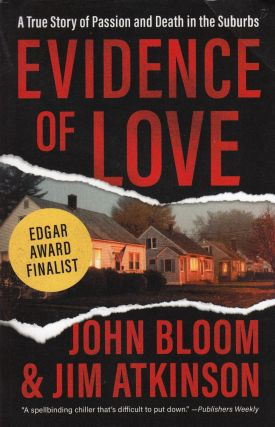 Evidence of Love: A True Story of Passion and Death in the Suburbs. Jim Atkinson John Bloom