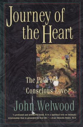 Journey of the Heart: The Path of Conscious Love. Ph D. John Welwood
