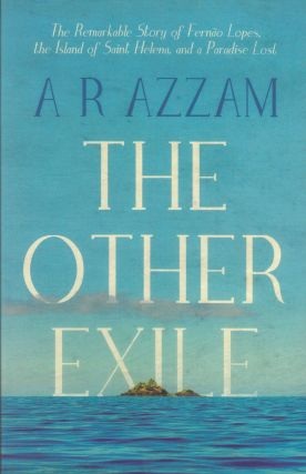 The Other Exile: The Remarkable Story of Fernão Lopes, the Island of Saint Helena and a Paradise...