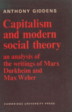 Capitalism and Modern Social Theory: An Analysis of the Writings of Marx, Durkheim and Max Weber....