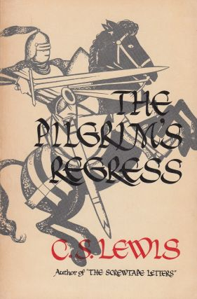 The Pilgram's Regress: An Allegorical Apology for Christianity, Reason and Romanticism. C S. Lewis