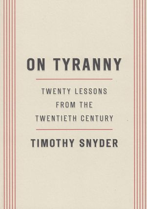 On Tyranny: Twenty Lessons from the Twentieth Century. Timothy Snyder