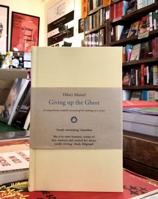 Giving up the Ghost. Hilary Mantel