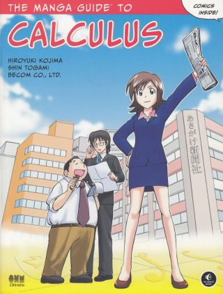The Manga Guide to Calculus. Shin Togami Hiroyuki Kojima, Becom Co. Ltd