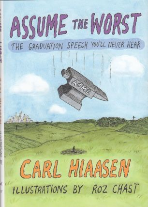 Assume The Worst: The Graduation Speech You'll Never Hear. Carl Hiaasen