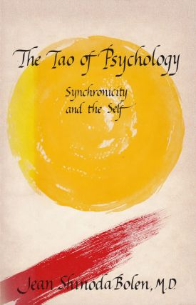 The Tao of Psychology: Synchronicity and the Self. Jean Shinoda Bolen