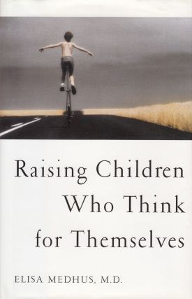 Raising Children Who Think for Themselves. Elisa Medhus M. D