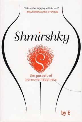 Shmirshky: The Pursuit of Hormone Happiness. E