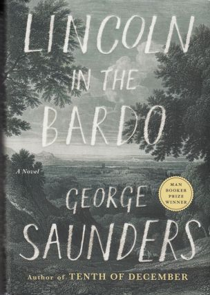 Lincoln In The Bardo. George Saunders