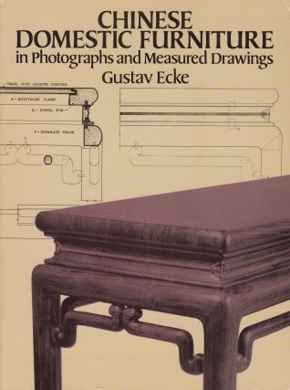 Chinese Domestic Furniture: In Photographs and Measured Drawings. Gustav Ecke