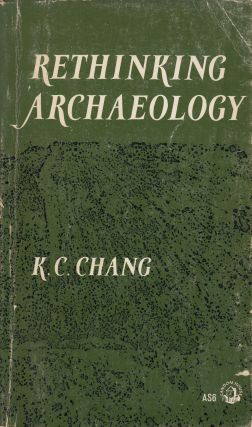 Rethinking Archaeology. K C. Chang
