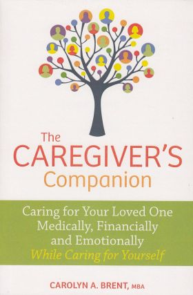 The Caregiver's Companion: Caring for Your Loved One Medically, Financially and Emotionally While...
