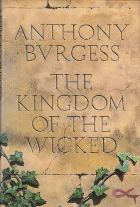 The Kingdom of the Wicked. Anthony Burgess