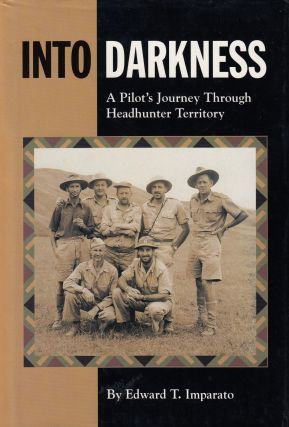 Into Darkness: A Pilot's Journey Through Headhunter Territory. Edward T. Imparato