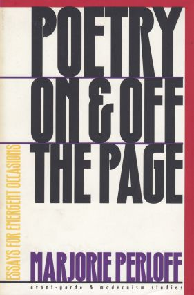 Poetry On & Off the Page: Essays for Emergent Occasions. Marjorie Perloff