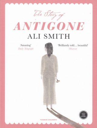 The Story of Antigone. Ali Smith