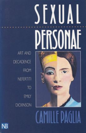 Sexual Personae: Art and Decadence From Nefertiti to Emily Dickinson. Camille Paglia