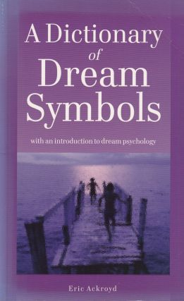 A Dictionary of Dream Symbols. Eric Ackroyd