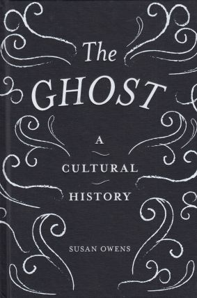 The Ghost: A Cultural History. Susan Owens