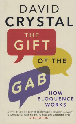 The Gift of the Gab: How Eloquence Work. David Crystal