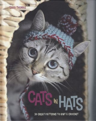 Cats in Hats: 30 Great Patterns to Knit & Crochet. Sara Thomas